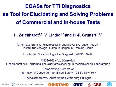 EQASs for TTI Diagnostics as Tool for Elucidating and Solving Problems of Commercial and In-house Tests 21.03.2017 H. Zeichhardt1,3, V. Lindig1,2 and.