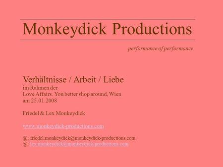 Monkeydick Productions performance of performance Verhältnisse / Arbeit / Liebe im Rahmen der Love Affairs. You better shop around, Wien am 25.01.2008.