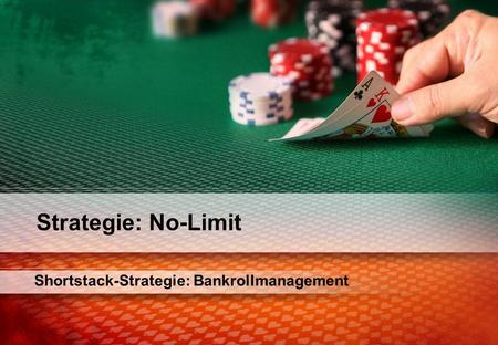 Shortstack-Strategie: Bankrollmanagement Strategie: No-Limit.