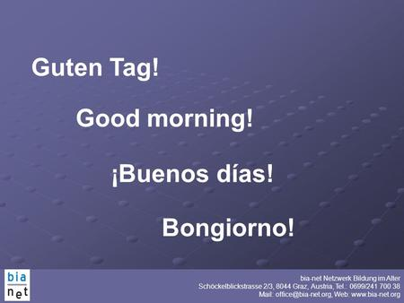 Guten Tag! Good morning! ¡Buenos días! Bongiorno!.