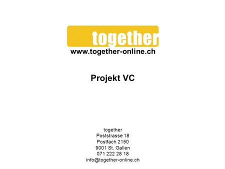 Projekt VC together Poststrasse 18 Postfach 2150 9001 St. Gallen 071 222 28 18