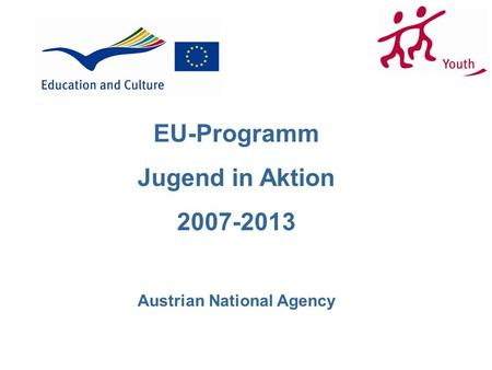 EU-Programm Jugend in Aktion 2007-2013 Austrian National Agency.