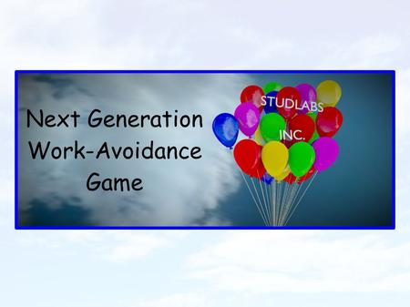 Next Generation Work-Avoidance Game