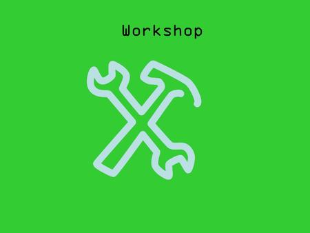 Workshop Workshops. #In this training, you have the choice to select what you want to learn.