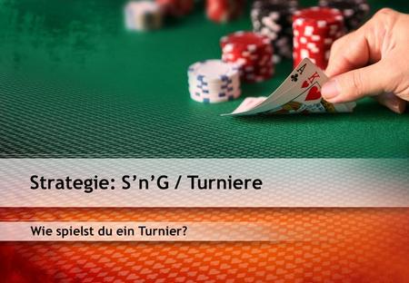 Strategie: S'n'G / Turniere