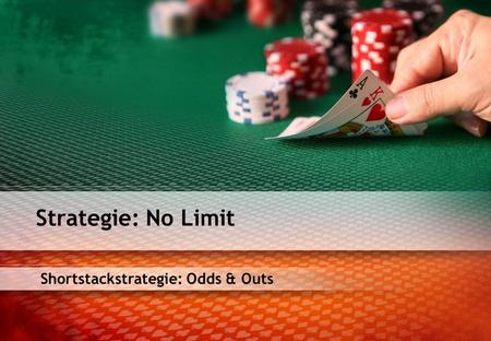 Shortstackstrategie: Odds & Outs Strategie: No Limit.