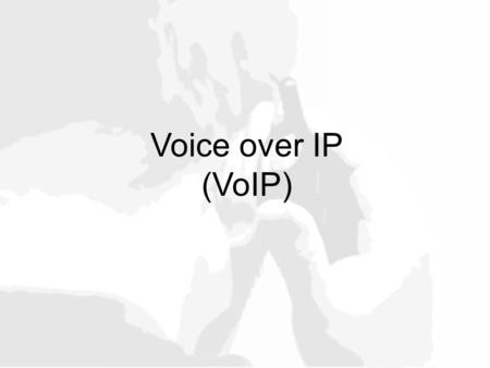 Voice over IP (VoIP).