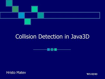 Collision Detection in Java3D Hristo Matev WS 02/03.