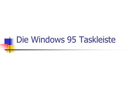 Die Windows 95 Taskleiste