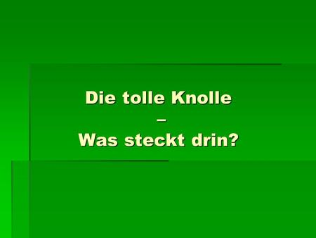 Die tolle Knolle – Was steckt drin?
