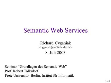 Semantic Web Services Richard Cyganiak 8. Juli 2003