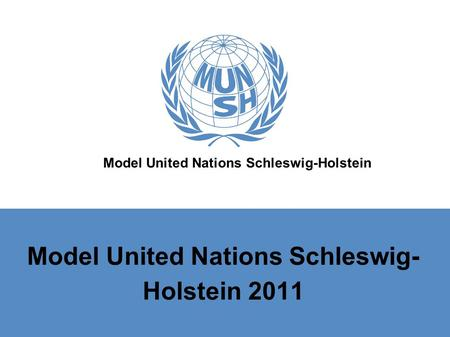Model United Nations Schleswig-Holstein Model United Nations Schleswig- Holstein 2011.