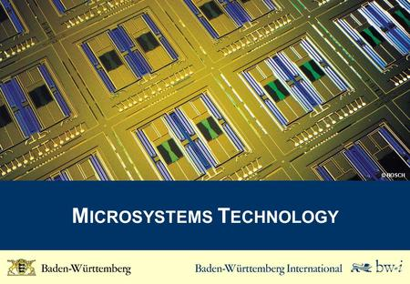 M ICROSYSTEMS T ECHNOLOGY © BOSCH. Key Figures for the Microsystems Technology Industry Turnover Employees Turnover per employee (K EUR) Companies* WZ-Code.