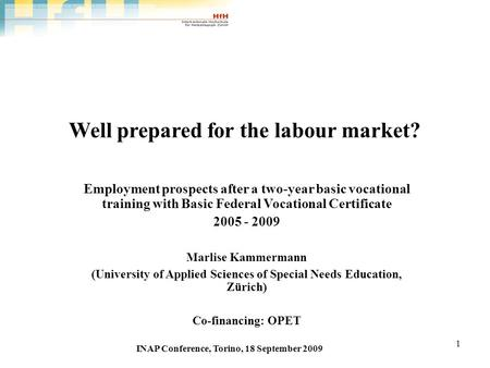 1 Well prepared for the labour market? Employment prospects after a two-year basic vocational training with Basic Federal Vocational Certificate 2005 -