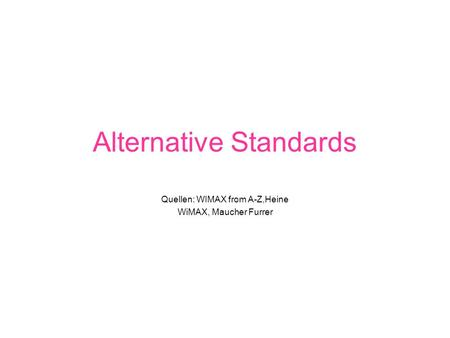 Alternative Standards Quellen: WIMAX from A-Z,Heine WiMAX, Maucher Furrer.