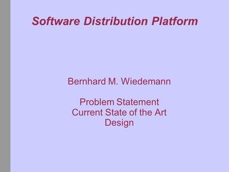 Software Distribution Platform Bernhard M. Wiedemann Problem Statement Current State of the Art Design.