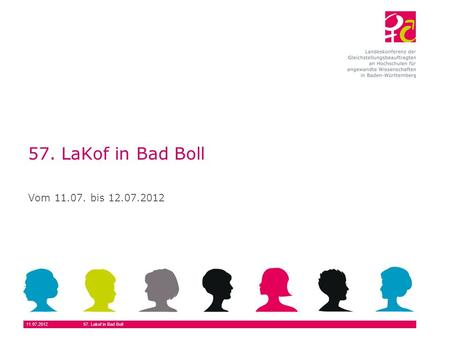 11.07.201257. Lakof in Bad Boll 57. LaKof in Bad Boll Vom 11.07. bis 12.07.2012.