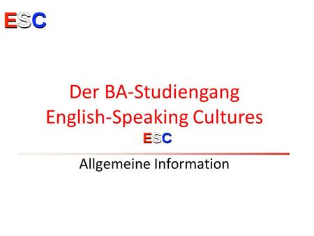 Der BA-Studiengang English-Speaking Cultures Allgemeine Information.