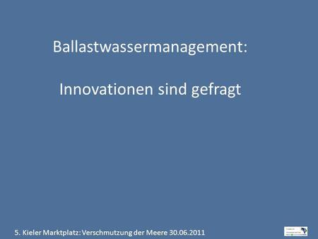 Ballastwassermanagement: Innovationen sind gefragt