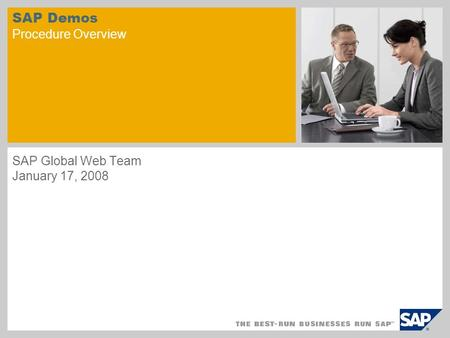SAP Demos Procedure Overview SAP Global Web Team January 17, 2008 sample for a picture in the title slide.