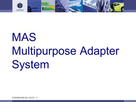 © DIAMOND SA / 03-01 / 1 MAS Multipurpose Adapter System.