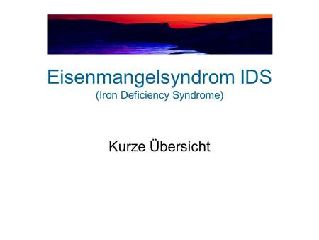 Eisenmangelsyndrom IDS (Iron Deficiency Syndrome)