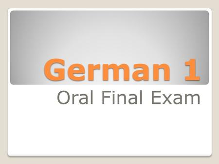German 1 Oral Final Exam. Show & Tell Frau will listen as you describe your object or Tischpartner in German. Interessant!