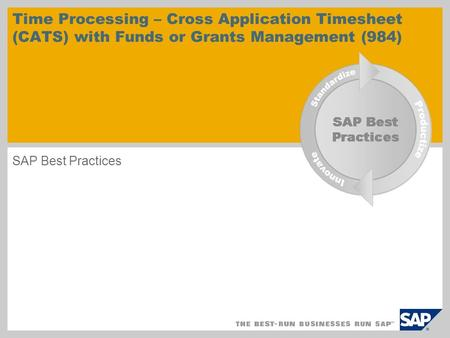 Time Processing – Cross Application Timesheet (CATS) with Funds or Grants Management (984) SAP Best Practices.
