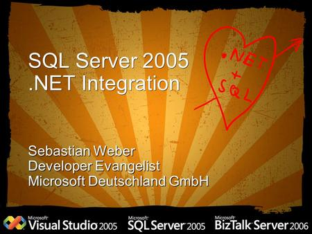 SQL Server 2005.NET Integration Sebastian Weber Developer Evangelist Microsoft Deutschland GmbH.