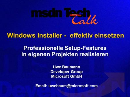 Uwe Baumann Developer Group Microsoft GmbH   Windows Installer - effektiv einsetzen Professionelle Setup-Features in eigenen.