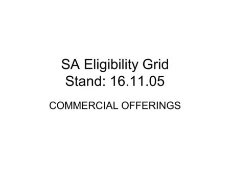 SA Eligibility Grid Stand: 16.11.05 COMMERCIAL OFFERINGS.
