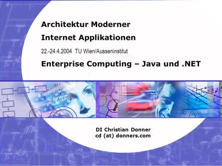 1 03.02.2004 Internet Applikationen – Java und.Net Copyright ©2003, 2004 Christian Donner. Alle Rechte vorbehalten. Architektur Moderner Internet Applikationen.
