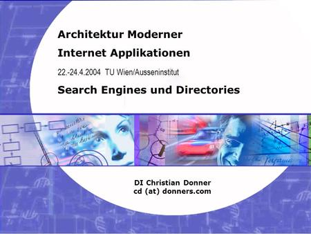 1 03.02.2004 Internet Applikationen – Search Engines Copyright ©2003, 2004 Christian Donner. Alle Rechte vorbehalten. Architektur Moderner Internet Applikationen.