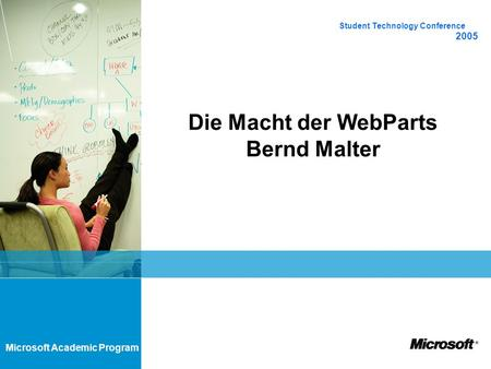 Microsoft Academic Program Die Macht der WebParts Bernd Malter Student Technology Conference 2005.