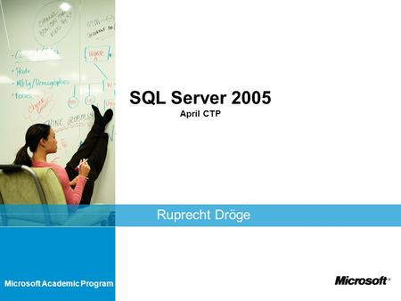 Microsoft Academic Program SQL Server 2005 April CTP Ruprecht Dröge.