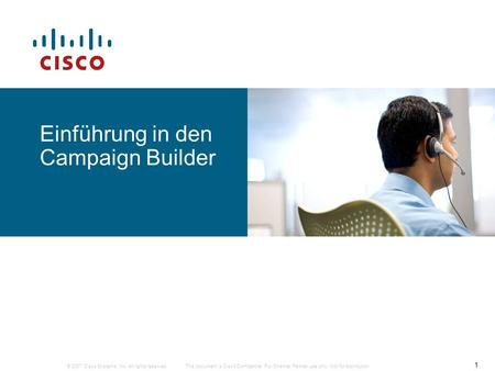 © 2007 Cisco Systems, Inc. All rights reserved. 1 This document is Cisco Confidential. For Channel Partner use only. Not for distribution. Einführung in.