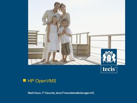 HP OpenVMS Mark Kaus, IT-Security, tecis Finanzdienstleistungen AG.