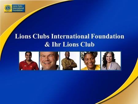 Lions Clubs International Foundation & Ihr Lions Club.