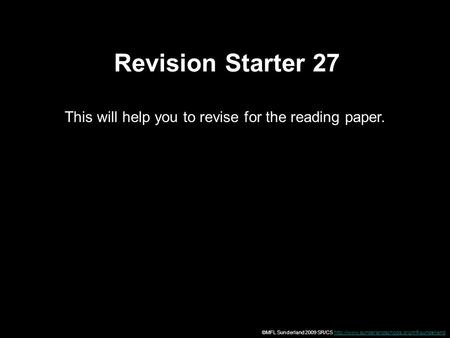 Revision Starter 27 This will help you to revise for the reading paper. ©MFL Sunderland 2009 SR/CS