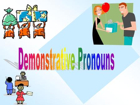 -A demonstrative pronoun refers to a person or thing JUST mentioned that needs to be referred to in more detail. -In English, the demonstrative pronouns.