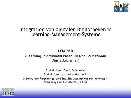 Integration von digitalen Bibliotheken in Learning-Management-Systeme LEBONED (Learning Environment Based On Non Educational Digital Libraries) Dipl.-Inform.