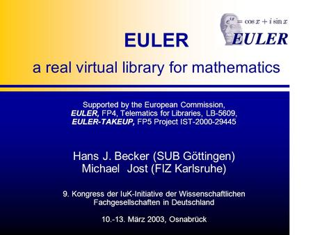 EULER a real virtual library for mathematics Supported by the European Commission, EULER, FP4, Telematics for Libraries, LB-5609, EULER-TAKEUP, FP5 Project.