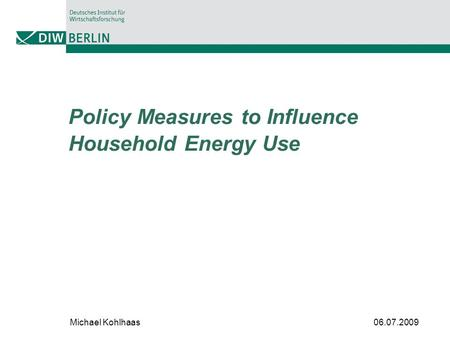 Policy Measures to Influence Household Energy Use Michael Kohlhaas 06.07.2009.