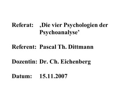 Referat:. 'Die vier Psychologien der. Psychoanalyse' Referent: