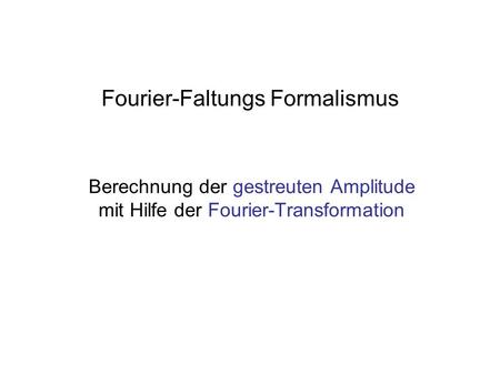Fourier-Faltungs Formalismus