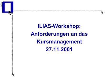 ILIAS-Workshop: Anforderungen an das Kursmanagement 27.11.2001.
