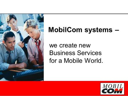 MobilCom systems – we create new Business Services for a Mobile World.