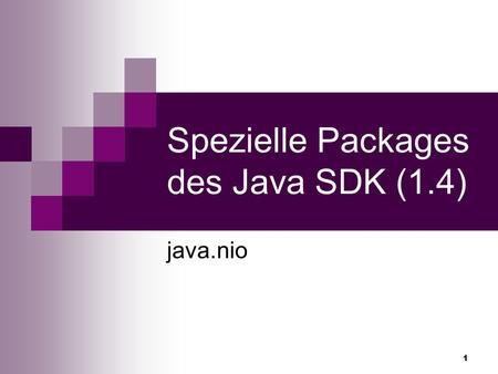 1 Spezielle Packages des Java SDK (1.4) java.nio.