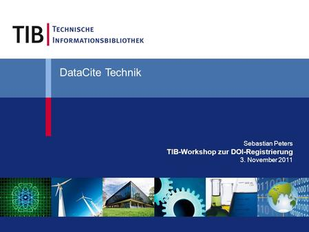 Sebastian Peters TIB-Workshop zur DOI-Registrierung 3. November 2011 DataCite Technik.