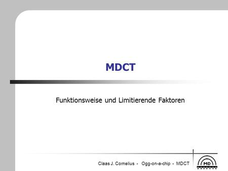 Claas J. Cornelius - Ogg-on-a-chip - MDCT MDCT Funktionsweise und Limitierende Faktoren.